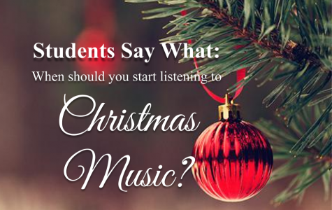 Students Say What: When should you start listening to Christmas music?