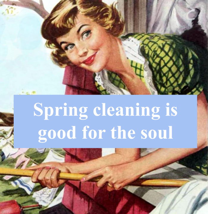 Spring cleaning is good for the soul