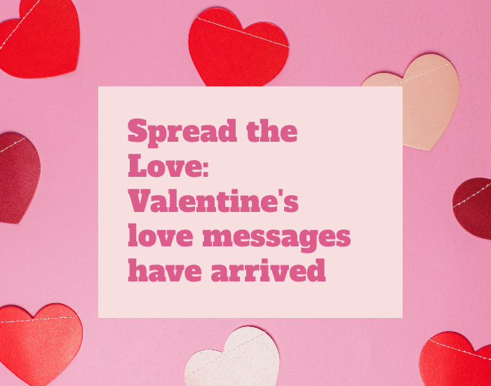Spread the Love: Valentine's love messages have arrived
